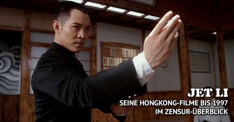 Jet Li: Seine Hongkong-Filme bis 1997 im Zensur-&UUml;berblick