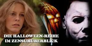 Die Halloween-Reihe im Zensur-Überblick: Alternative Schnittfassungen, Indizierungen, Kürzungen & mehr.