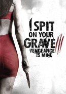 I Spit on Your Grave 3 - Vengeance is Mine